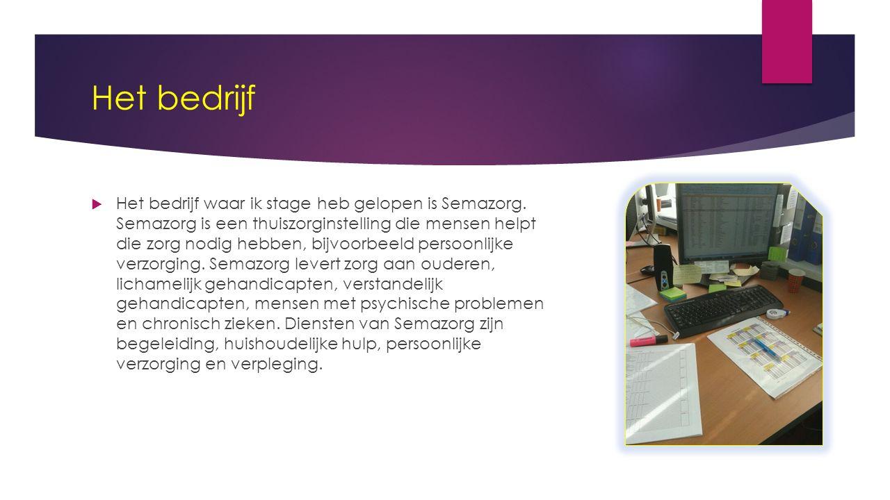 Het bedrijf  Het bedrijf waar ik stage heb gelopen is Semazorg.