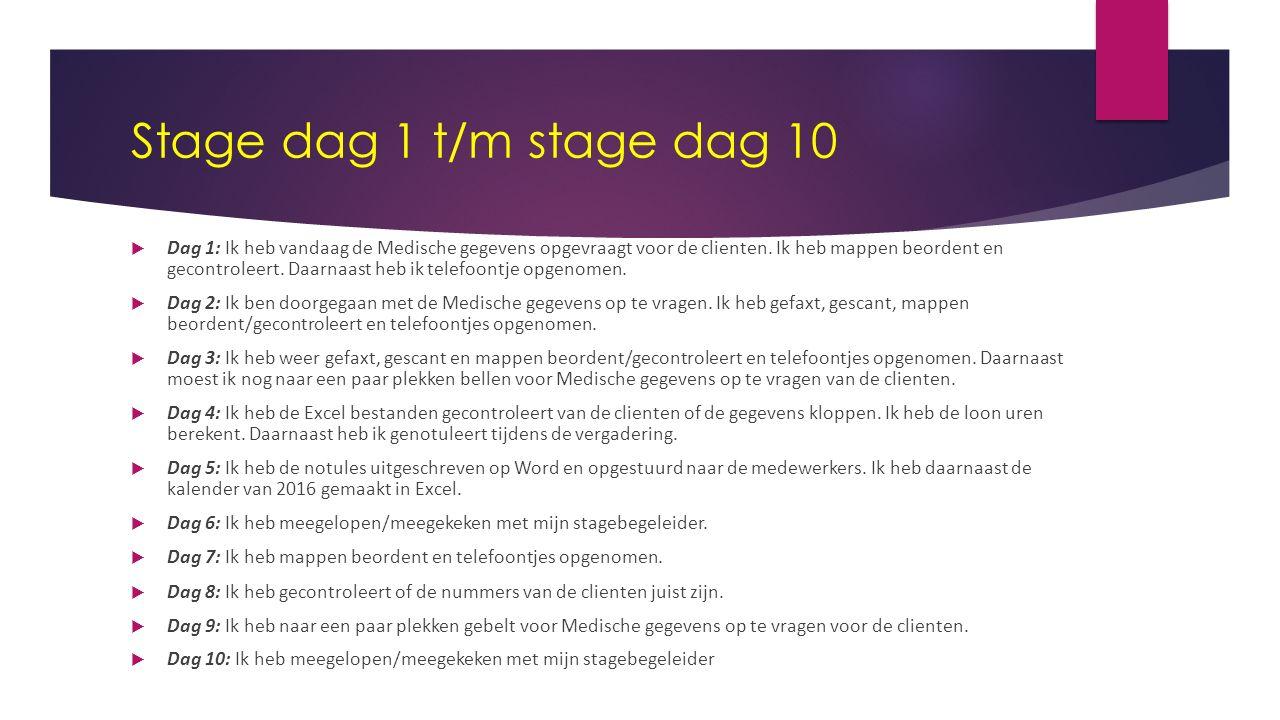 Stage dag 1 t/m stage dag 10  Dag 1: Ik heb vandaag de Medische gegevens opgevraagt voor de clienten.