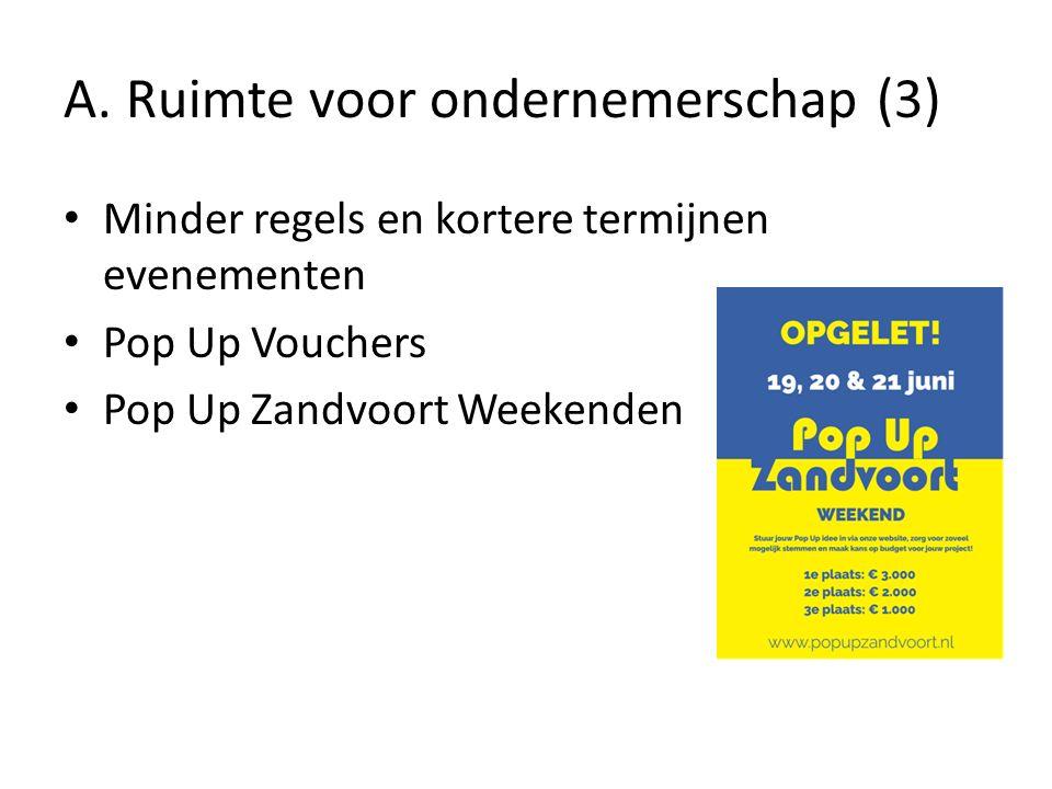 A. Ruimte voor ondernemerschap (3) Minder regels en kortere termijnen evenementen Pop Up Vouchers Pop Up Zandvoort Weekenden