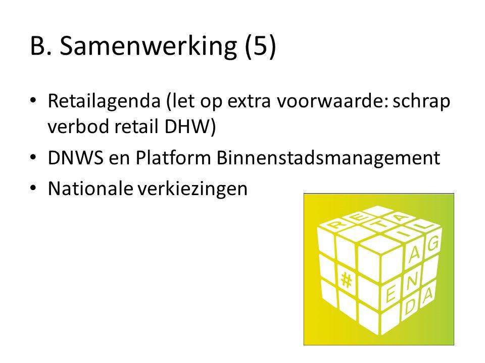 B. Samenwerking (5) Retailagenda (let op extra voorwaarde: schrap verbod retail DHW) DNWS en Platform Binnenstadsmanagement Nationale verkiezingen