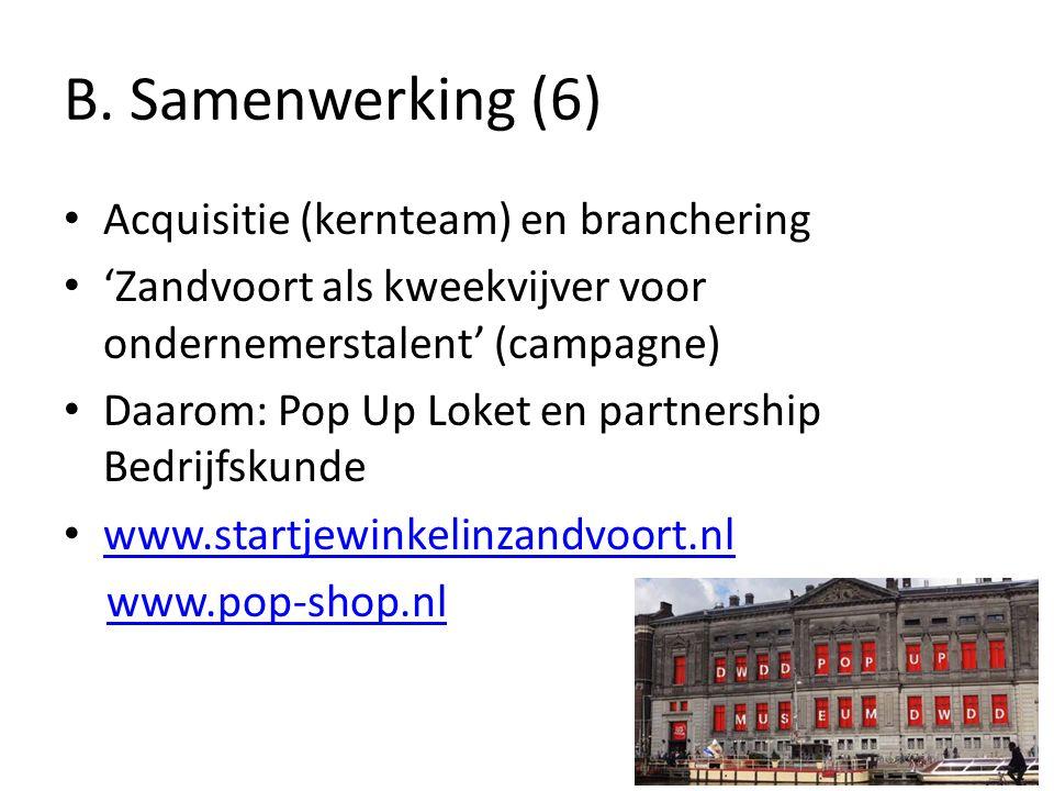 B. Samenwerking (6) Acquisitie (kernteam) en branchering 'Zandvoort als kweekvijver voor ondernemerstalent' (campagne) Daarom: Pop Up Loket en partner