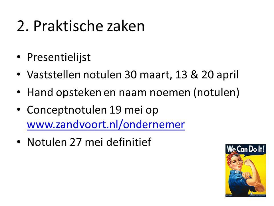 2. Praktische zaken Presentielijst Vaststellen notulen 30 maart, 13 & 20 april Hand opsteken en naam noemen (notulen) Conceptnotulen 19 mei op www.zan