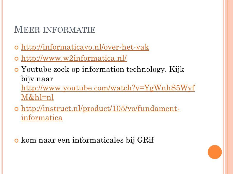M EER INFORMATIE http://informaticavo.nl/over-het-vak http://www.w2informatica.nl/ Youtube zoek op information technology.