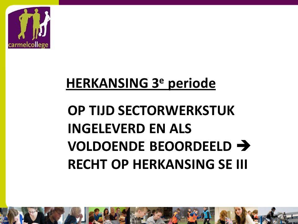 sn HERKANSING 3 e periode OP TIJD SECTORWERKSTUK INGELEVERD EN ALS VOLDOENDE BEOORDEELD  RECHT OP HERKANSING SE III