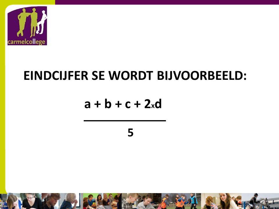 sn EINDCIJFER SE WORDT BIJVOORBEELD: a + b + c + 2 x d 5