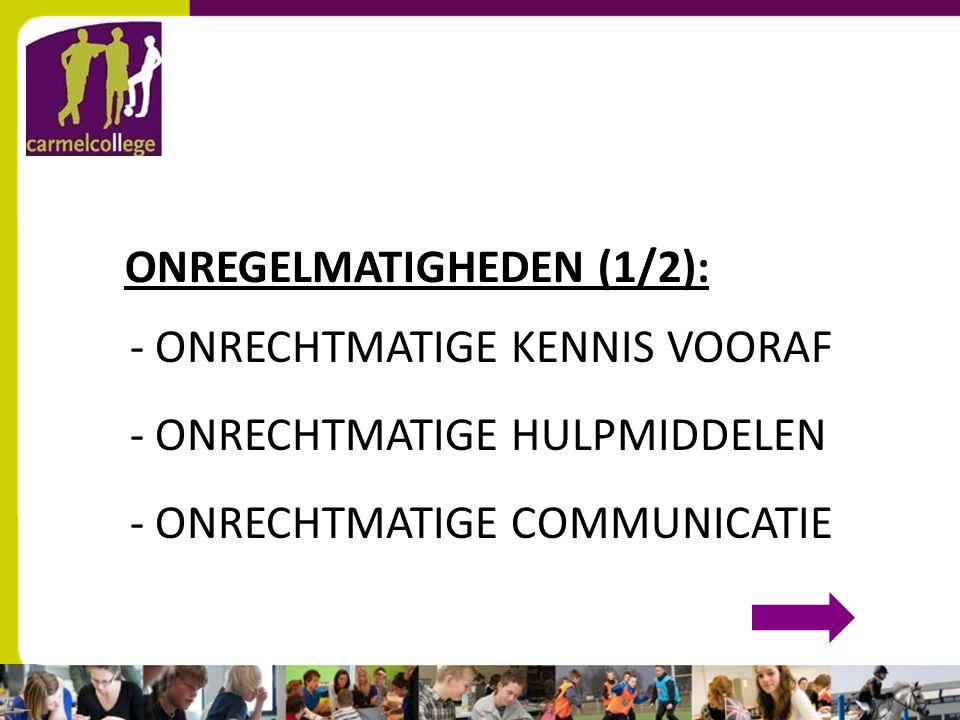 sn ONREGELMATIGHEDEN (1/2): - ONRECHTMATIGE KENNIS VOORAF - ONRECHTMATIGE HULPMIDDELEN - ONRECHTMATIGE COMMUNICATIE