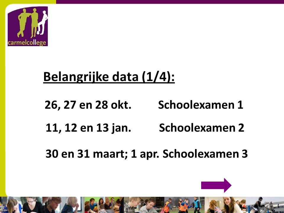 sn Belangrijke data (1/4): 26, 27 en 28 okt.Schoolexamen 1 11, 12 en 13 jan. Schoolexamen 2 30 en 31 maart; 1 apr. Schoolexamen 3