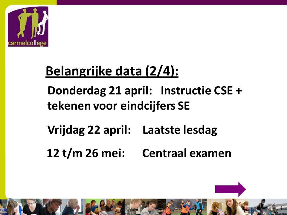 sn Belangrijke data (2/4): Vrijdag 22 april: Laatste lesdag Donderdag 21 april: Instructie CSE + tekenen voor eindcijfers SE 12 t/m 26 mei: Centraal examen