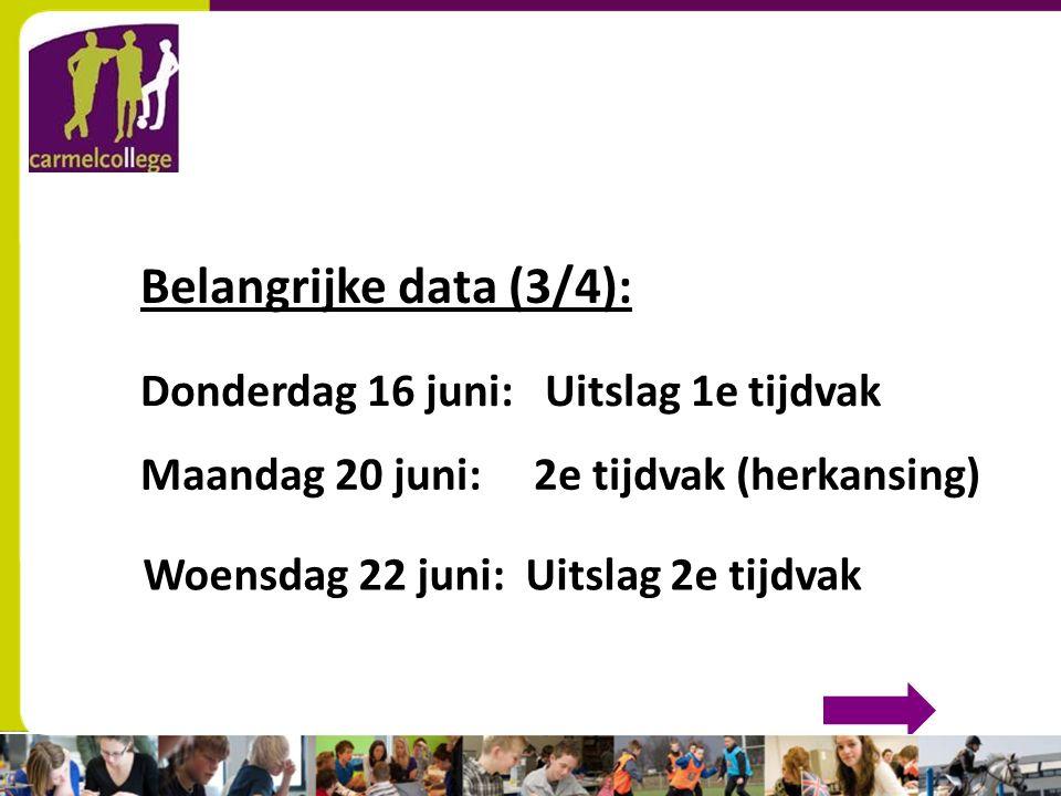 sn Belangrijke data (3/4): Donderdag 16 juni: Uitslag 1e tijdvak Maandag 20 juni: 2e tijdvak (herkansing) Woensdag 22 juni: Uitslag 2e tijdvak
