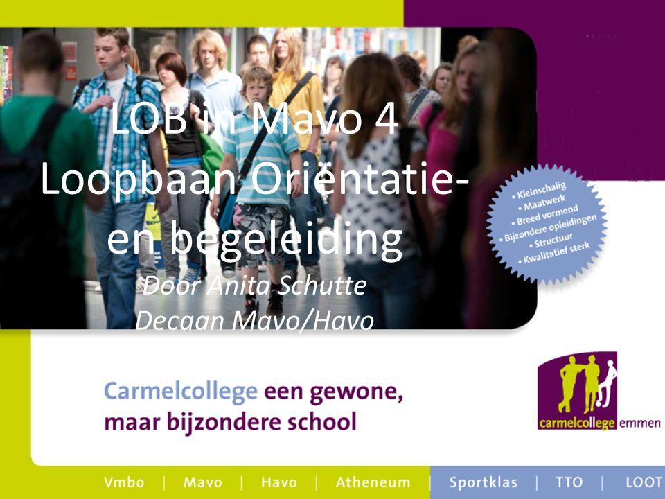 LOB in Mavo 4 Loopbaan Oriëntatie- en begeleiding Door Anita Schutte Decaan Mavo/Havo