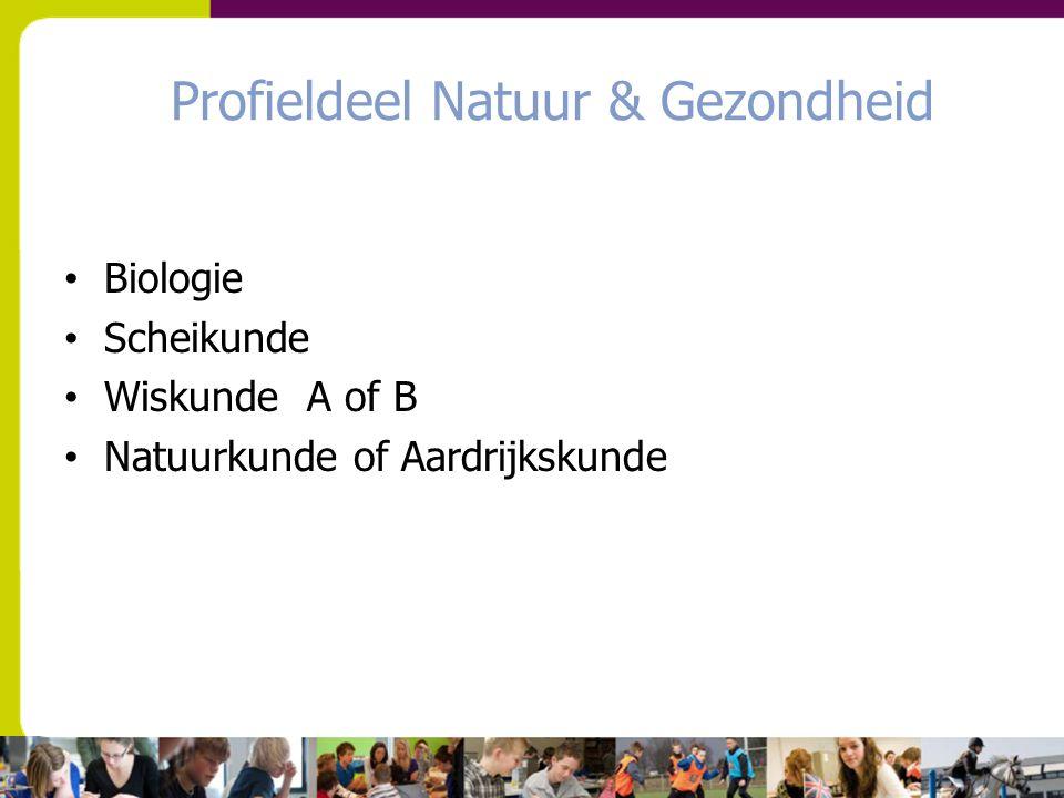 Profieldeel Natuur & Gezondheid Biologie Scheikunde Wiskunde A of B Natuurkunde of Aardrijkskunde