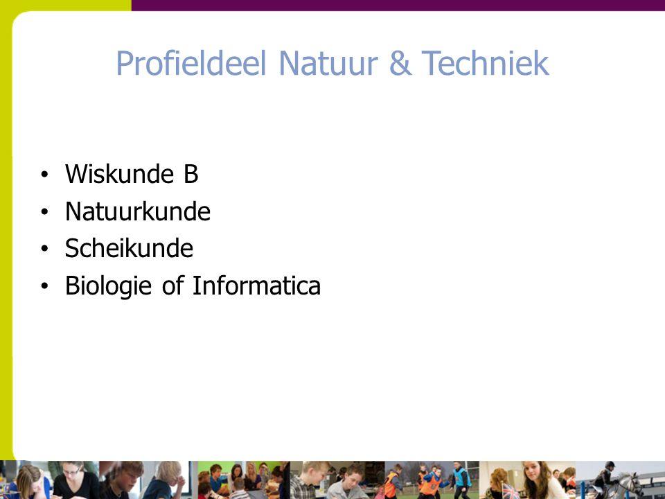Profieldeel Natuur & Techniek Wiskunde B Natuurkunde Scheikunde Biologie of Informatica