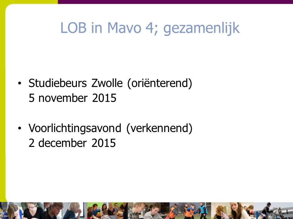 LOB in Mavo 4; gezamenlijk Studiebeurs Zwolle (oriënterend) 5 november 2015 Voorlichtingsavond (verkennend) 2 december 2015