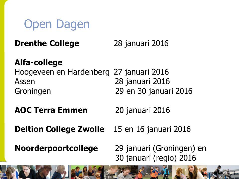 Open Dagen Drenthe College 28 januari 2016 Alfa-college Hoogeveen en Hardenberg 27 januari 2016 Assen 28 januari 2016 Groningen 29 en 30 januari 2016