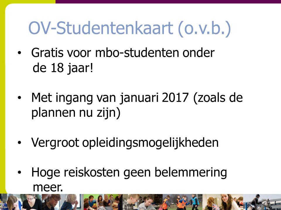 OV-Studentenkaart (o.v.b.) Gratis voor mbo-studenten onder de 18 jaar! Met ingang van januari 2017 (zoals de plannen nu zijn) Vergroot opleidingsmogel