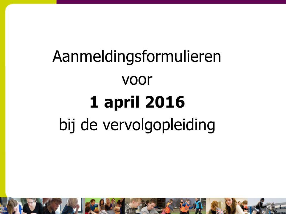 Aanmeldingsformulieren voor 1 april 2016 bij de vervolgopleiding