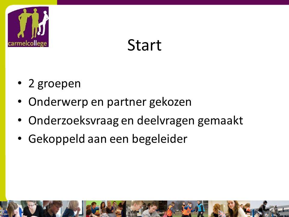 Start 2 groepen Onderwerp en partner gekozen Onderzoeksvraag en deelvragen gemaakt Gekoppeld aan een begeleider