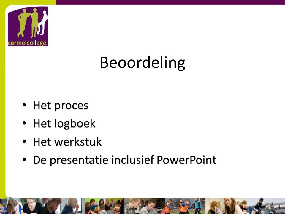 Beoordeling Het proces Het proces Het logboek Het logboek Het werkstuk Het werkstuk De presentatie inclusief PowerPoint De presentatie inclusief PowerPoint