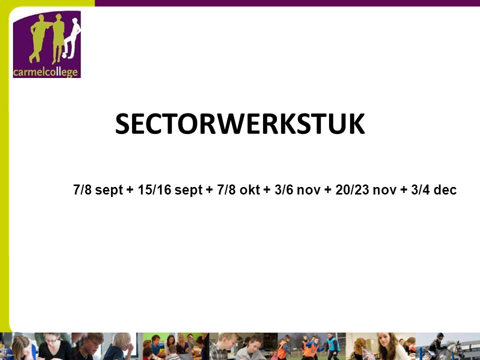sn SECTORWERKSTUK 7/8 sept + 15/16 sept + 7/8 okt + 3/6 nov + 20/23 nov + 3/4 dec