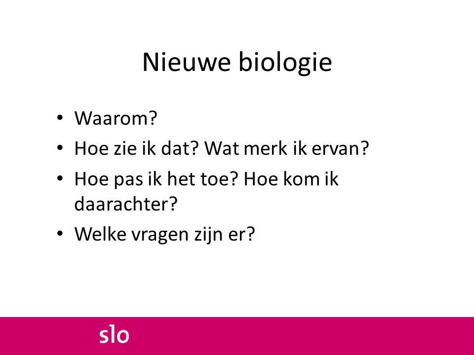 Nieuwe biologie Waarom.Hoe zie ik dat. Wat merk ik ervan.