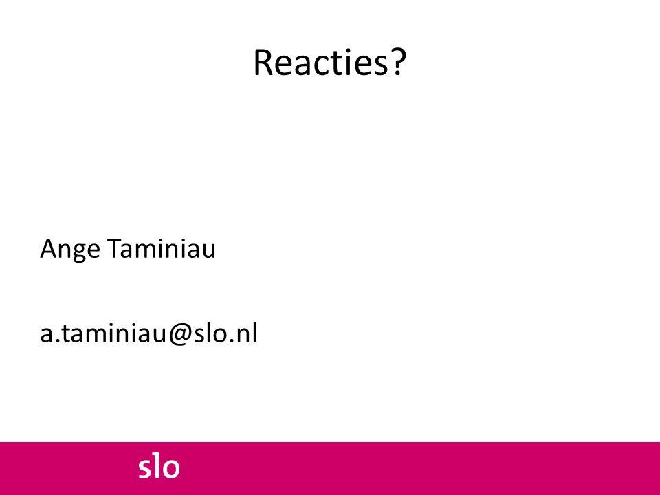 Reacties? Ange Taminiau a.taminiau@slo.nl