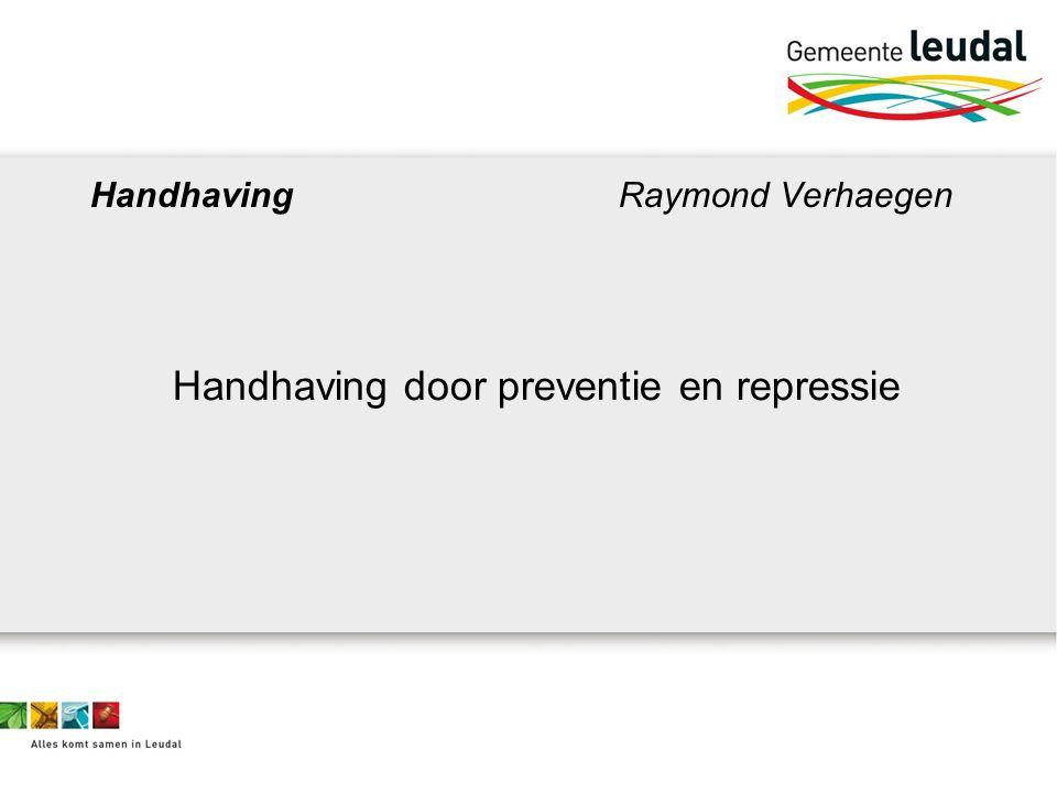 Handhaving Raymond Verhaegen Handhaving door preventie en repressie