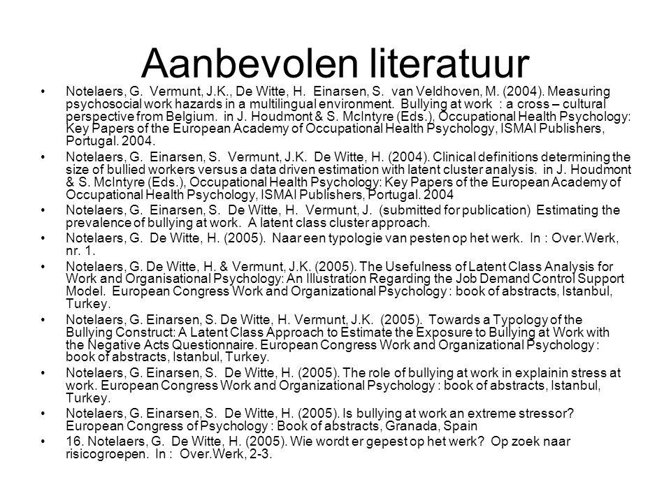 Aanbevolen literatuur Notelaers, G. Vermunt, J.K., De Witte, H.