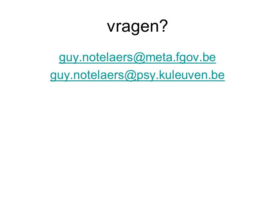 vragen? guy.notelaers@meta.fgov.be guy.notelaers@psy.kuleuven.be