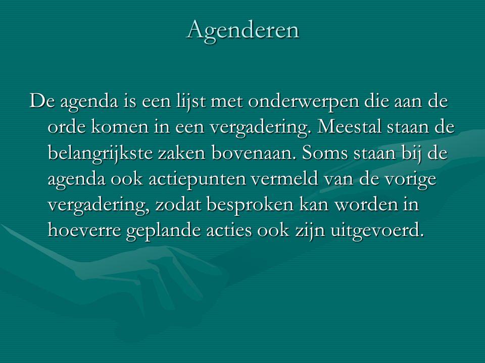 Agenderen De agenda is een lijst met onderwerpen die aan de orde komen in een vergadering.