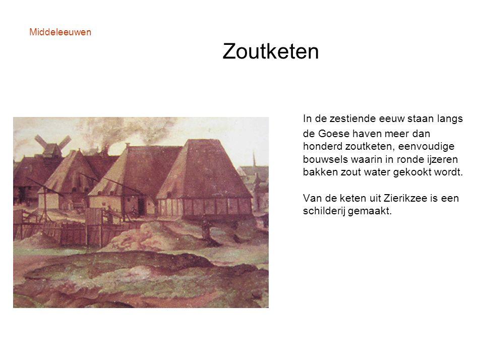 Middeleeuwen Zoutketen In de zestiende eeuw staan langs de Goese haven meer dan honderd zoutketen, eenvoudige bouwsels waarin in ronde ijzeren bakken