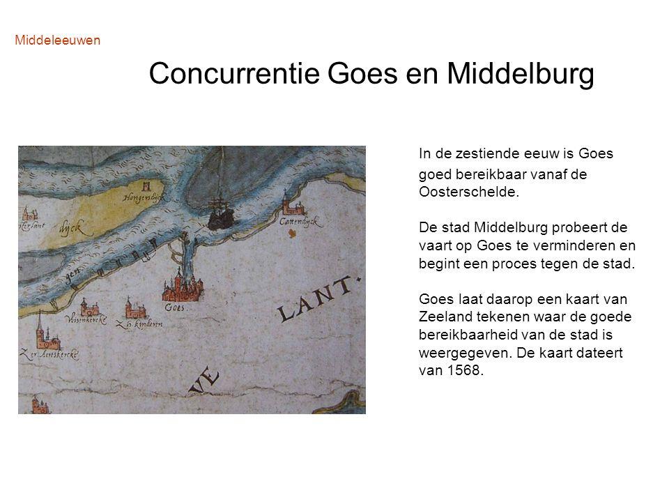 Middeleeuwen Concurrentie Goes en Middelburg In de zestiende eeuw is Goes goed bereikbaar vanaf de Oosterschelde. De stad Middelburg probeert de vaart