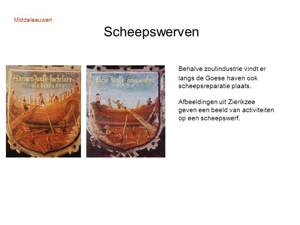 Middeleeuwen Scheepswerven Behalve zoutindustrie vindt er langs de Goese haven ook scheepsreparatie plaats. Afbeeldingen uit Zierikzee geven een beeld