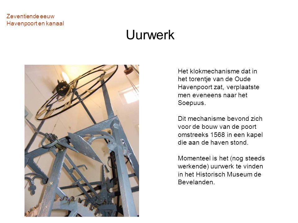 Zeventiende eeuw Havenpoort en kanaal Uurwerk Het klokmechanisme dat in het torentje van de Oude Havenpoort zat, verplaatste men eveneens naar het Soe