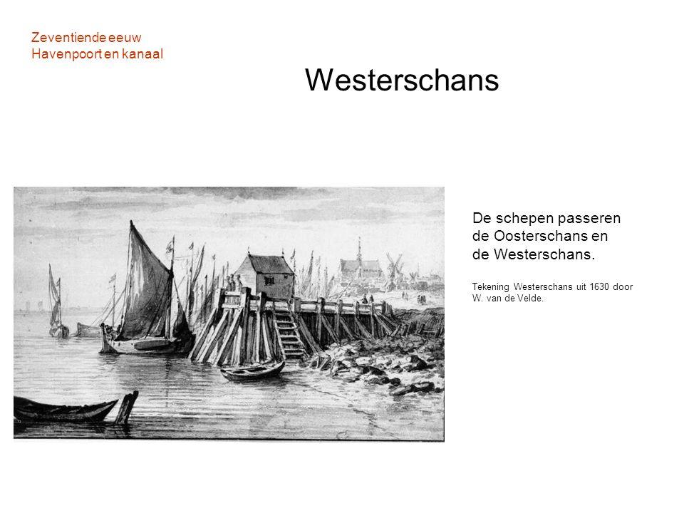 Zeventiende eeuw Havenpoort en kanaal Westerschans De schepen passeren de Oosterschans en de Westerschans. Tekening Westerschans uit 1630 door W. van