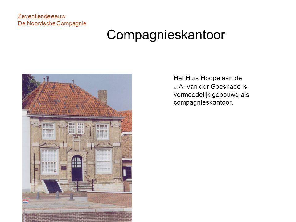 Zeventiende eeuw De Noordsche Compagnie Compagnieskantoor Het Huis Hoope aan de J.A. van der Goeskade is vermoedelijk gebouwd als compagnieskantoor.