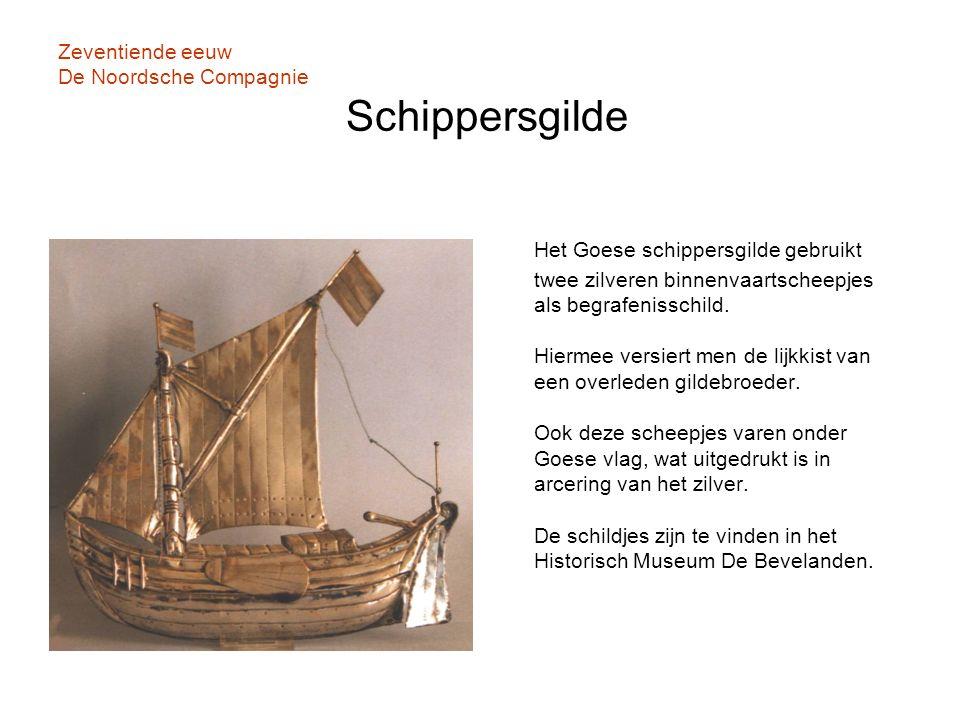Zeventiende eeuw De Noordsche Compagnie Schippersgilde Het Goese schippersgilde gebruikt twee zilveren binnenvaartscheepjes als begrafenisschild. Hier