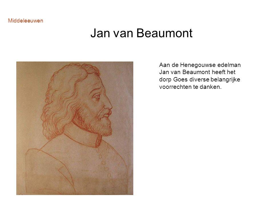 Middeleeuwen Jan van Beaumont Aan de Henegouwse edelman Jan van Beaumont heeft het dorp Goes diverse belangrijke voorrechten te danken.