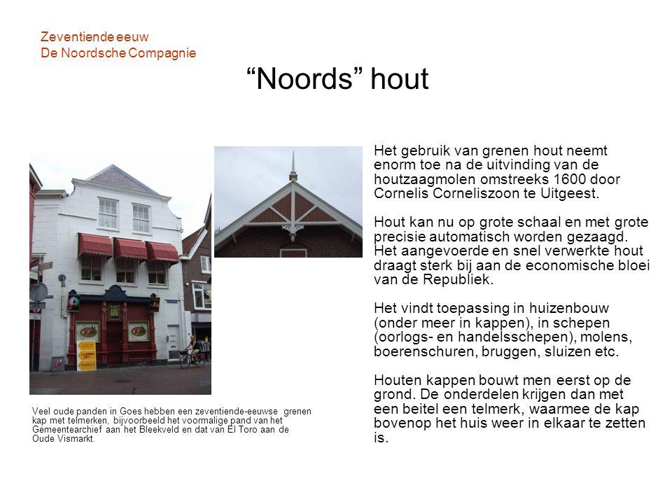 """Zeventiende eeuw De Noordsche Compagnie """"Noords"""" hout Veel oude panden in Goes hebben een zeventiende-eeuwse grenen kap met telmerken, bijvoorbeeld he"""