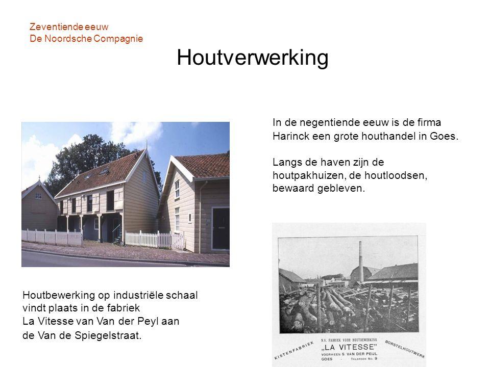 Zeventiende eeuw De Noordsche Compagnie Houtverwerking In de negentiende eeuw is de firma Harinck een grote houthandel in Goes. Langs de haven zijn de