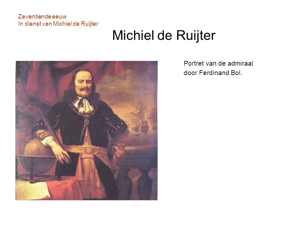 Zeventiende eeuw In dienst van Michiel de Ruijter Michiel de Ruijter Portret van de admiraal door Ferdinand Bol.