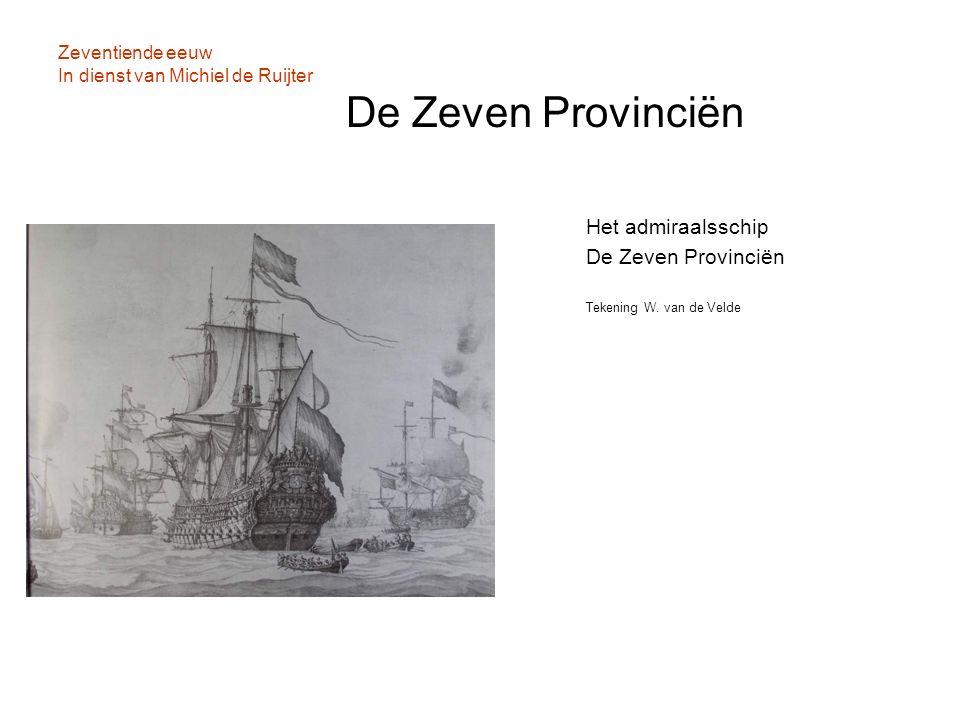Zeventiende eeuw In dienst van Michiel de Ruijter De Zeven Provinciën Het admiraalsschip De Zeven Provinciën Tekening W. van de Velde