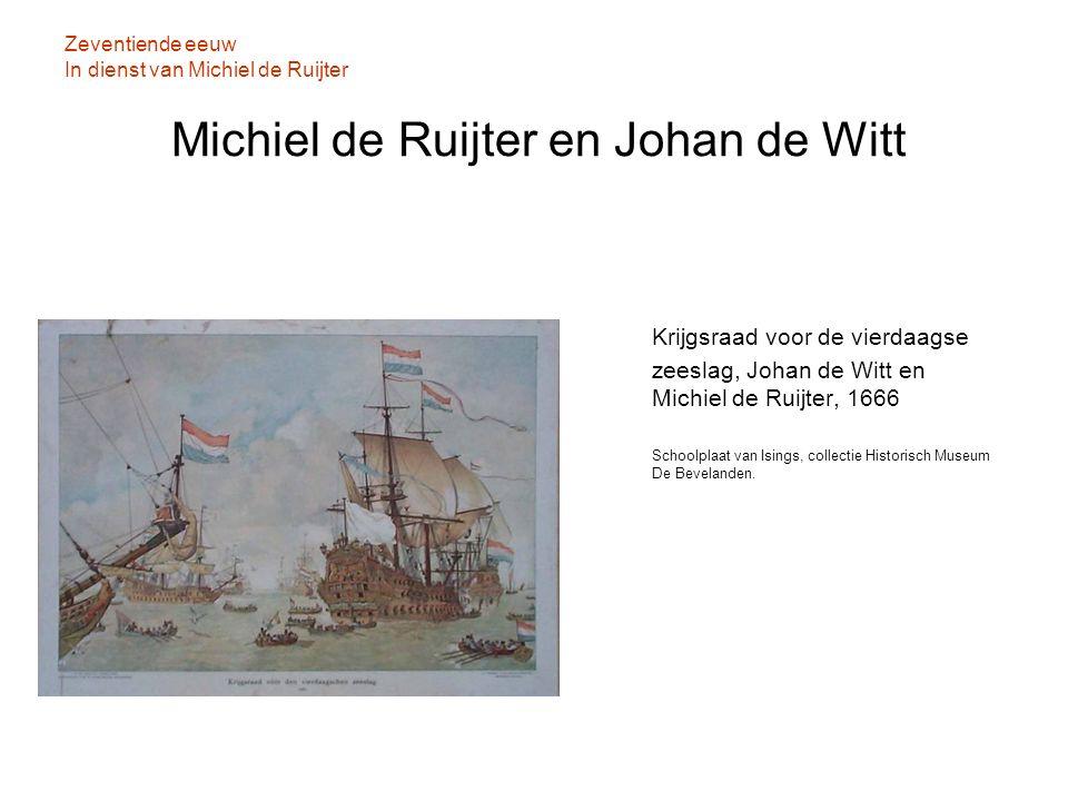 Zeventiende eeuw In dienst van Michiel de Ruijter Michiel de Ruijter en Johan de Witt Krijgsraad voor de vierdaagse zeeslag, Johan de Witt en Michiel