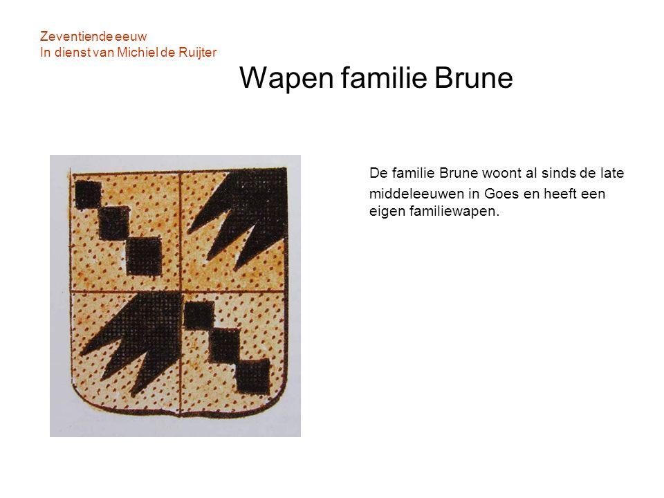 Zeventiende eeuw In dienst van Michiel de Ruijter Wapen familie Brune De familie Brune woont al sinds de late middeleeuwen in Goes en heeft een eigen