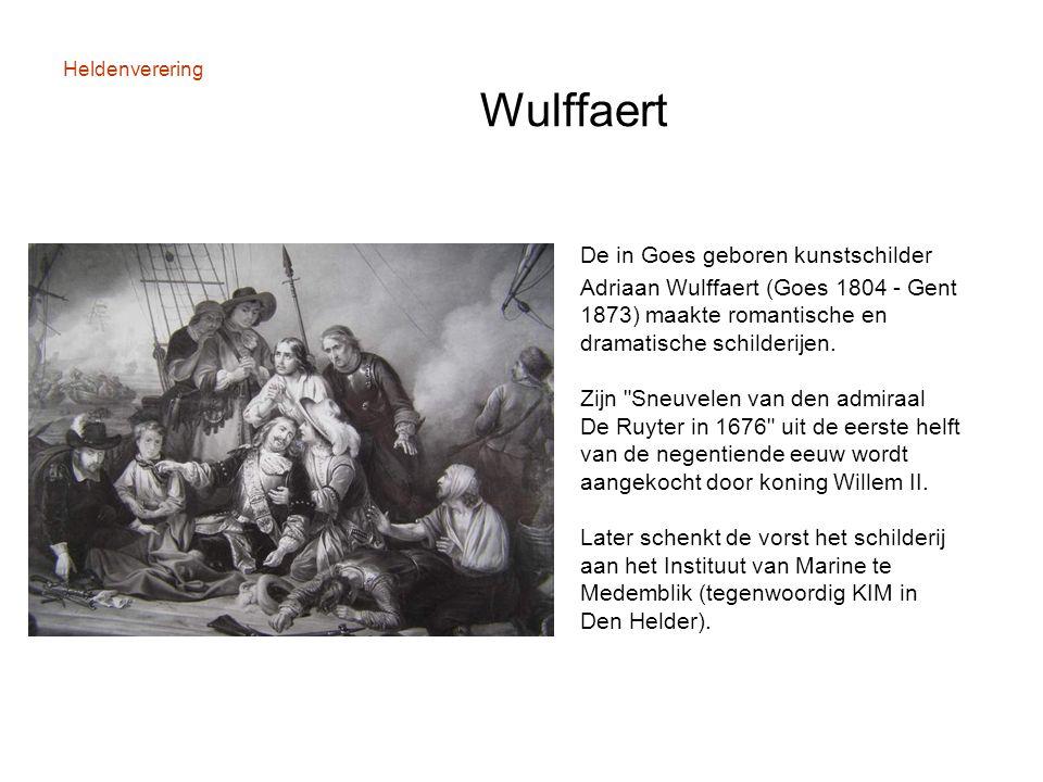 Heldenverering Wulffaert De in Goes geboren kunstschilder Adriaan Wulffaert (Goes 1804 - Gent 1873) maakte romantische en dramatische schilderijen. Zi