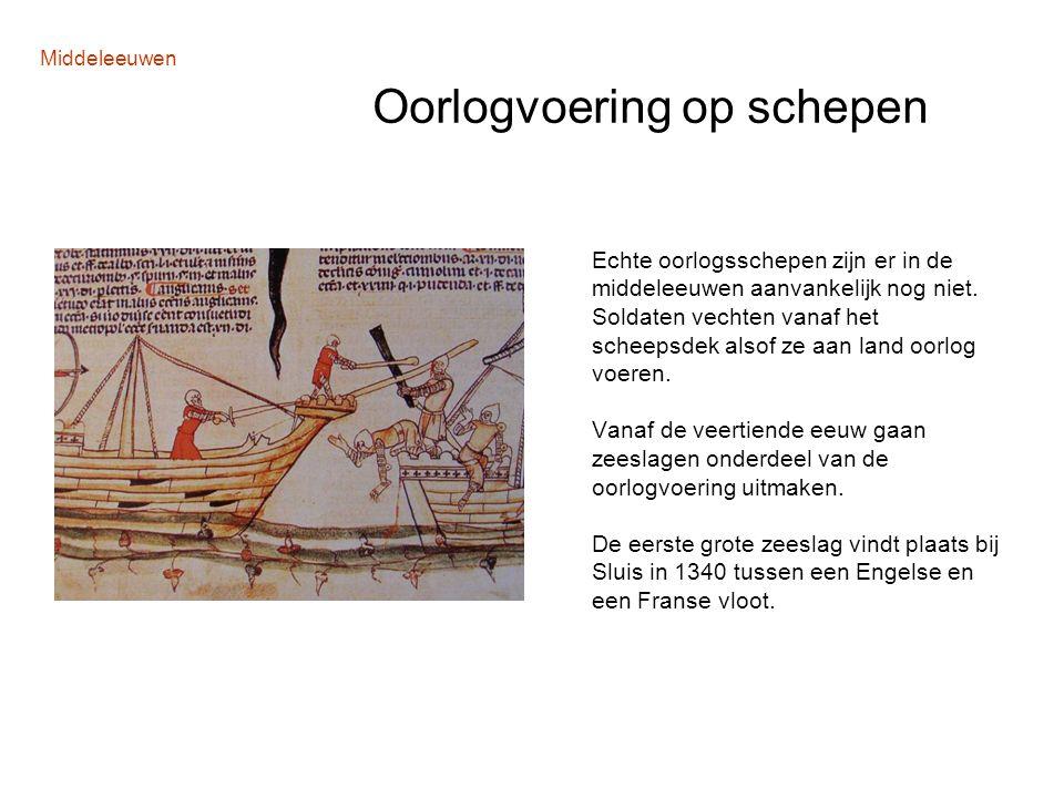 Middeleeuwen Oorlogvoering op schepen Echte oorlogsschepen zijn er in de middeleeuwen aanvankelijk nog niet. Soldaten vechten vanaf het scheepsdek als