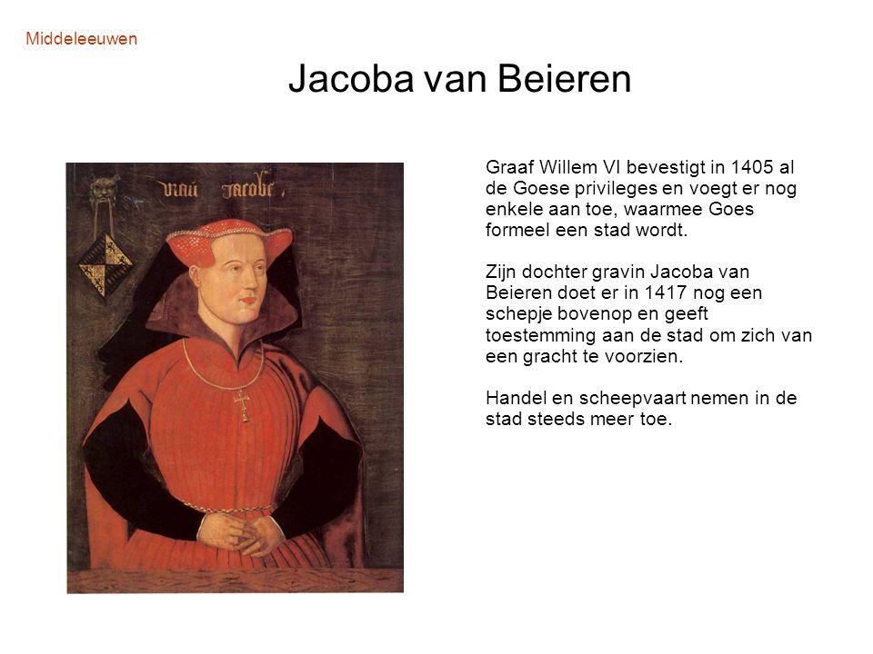 Middeleeuwen Jacoba van Beieren Graaf Willem VI bevestigt in 1405 al de Goese privileges en voegt er nog enkele aan toe, waarmee Goes formeel een stad
