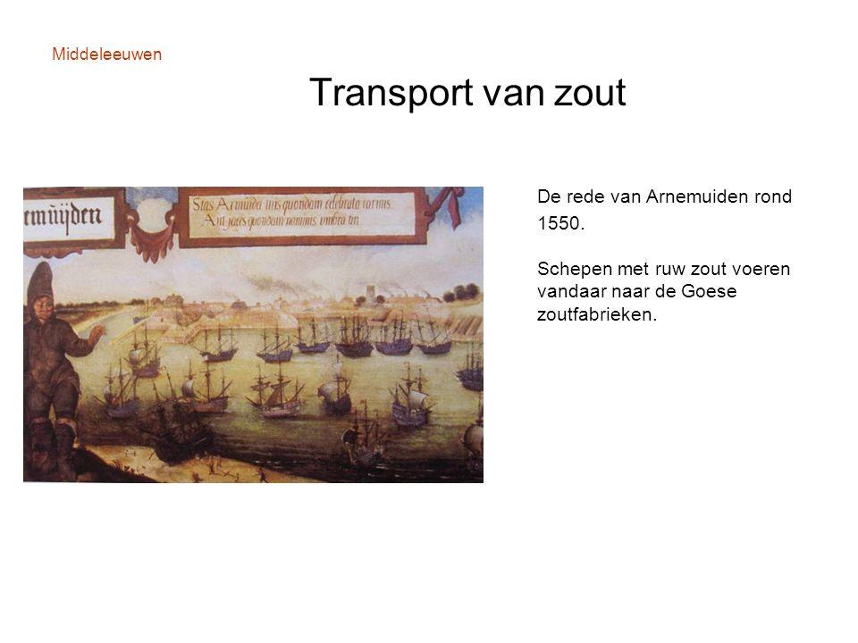 Middeleeuwen Transport van zout De rede van Arnemuiden rond 1550. Schepen met ruw zout voeren vandaar naar de Goese zoutfabrieken.