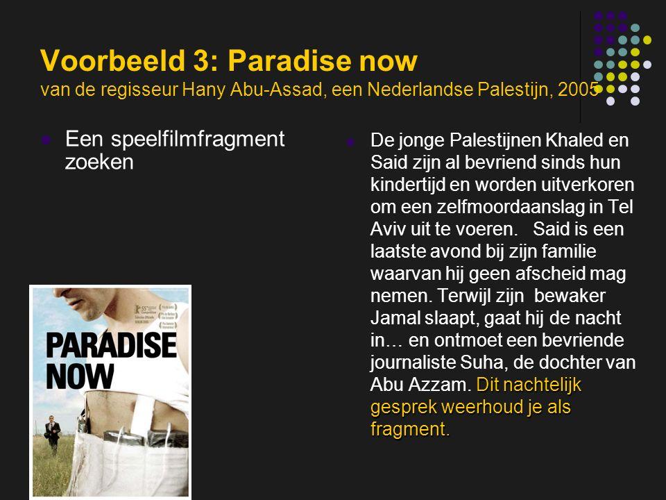 insp-beg RKG Antwerpen Voorbeeld 3: Paradise now van de regisseur Hany Abu-Assad, een Nederlandse Palestijn, 2005 Een speelfilmfragment zoeken Dit nachtelijk gesprek weerhoud je als fragment.