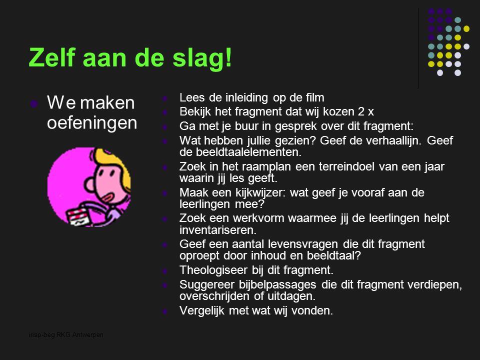 insp-beg RKG Antwerpen Zelf aan de slag! We maken oefeningen Lees de inleiding op de film Bekijk het fragment dat wij kozen 2 x Ga met je buur in gesp