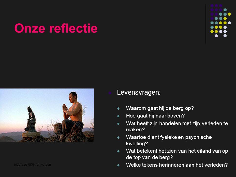 insp-beg RKG Antwerpen Onze reflectie Levensvragen: Waarom gaat hij de berg op? Hoe gaat hij naar boven? Wat heeft zijn handelen met zijn verleden te